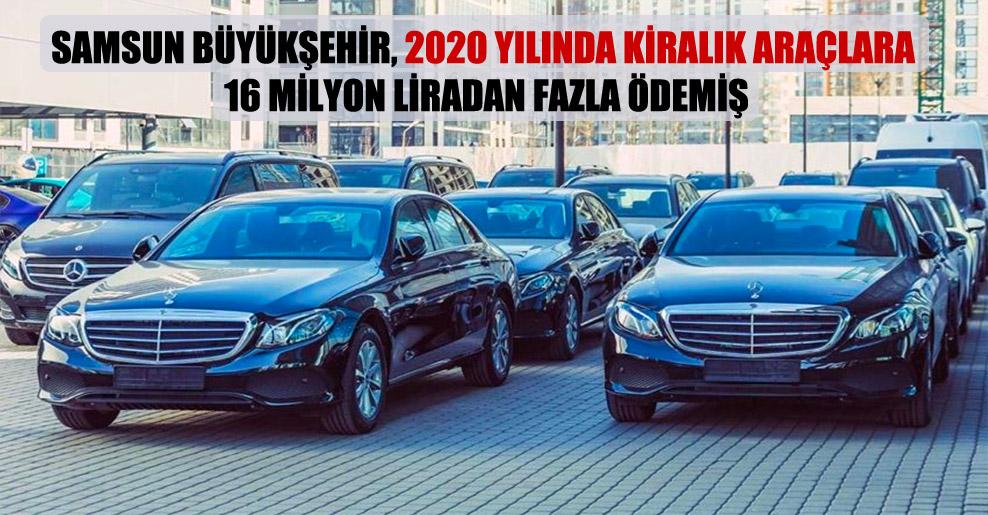 Samsun Büyükşehir, 2020 yılında kiralık araçlara 16 milyon liradan fazla ödemiş