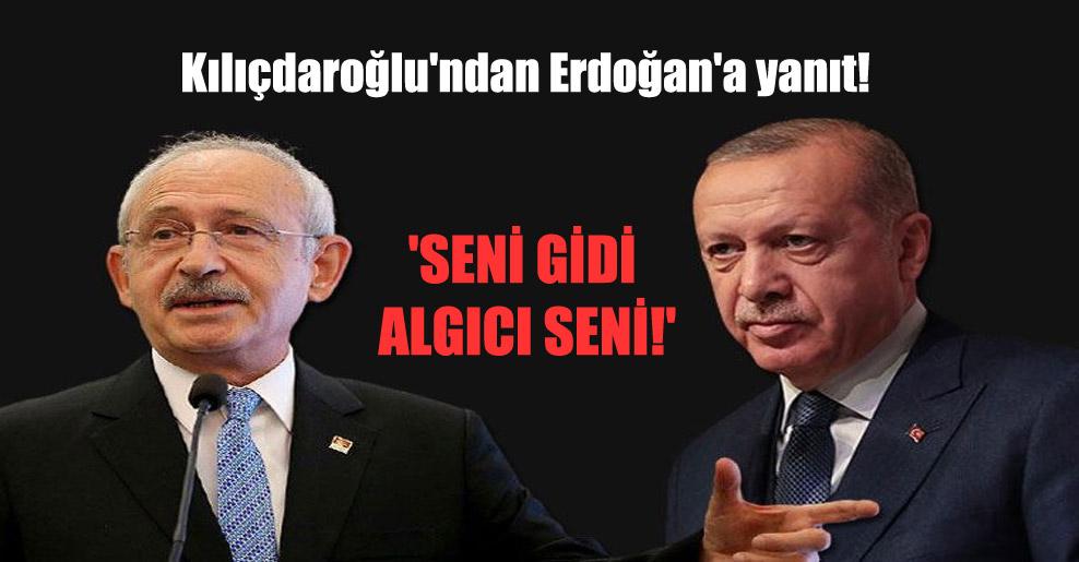 Kılıçdaroğlu'ndan Erdoğan'a yanıt! 'Seni gidi algıcı seni!'