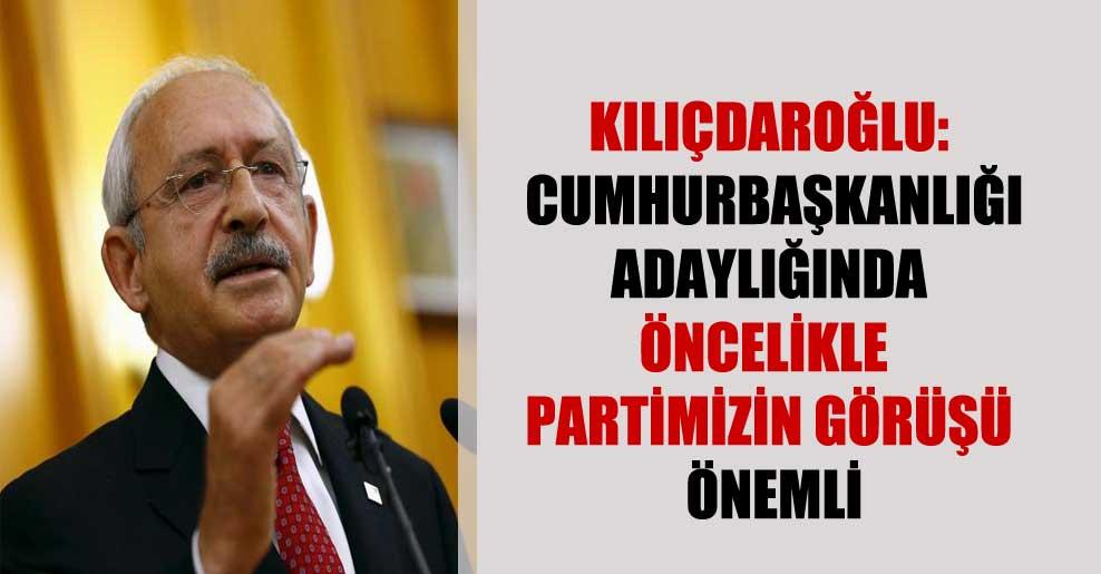 Kılıçdaroğlu: Cumhurbaşkanlığı adaylığında öncelikle partimizin görüşü önemli