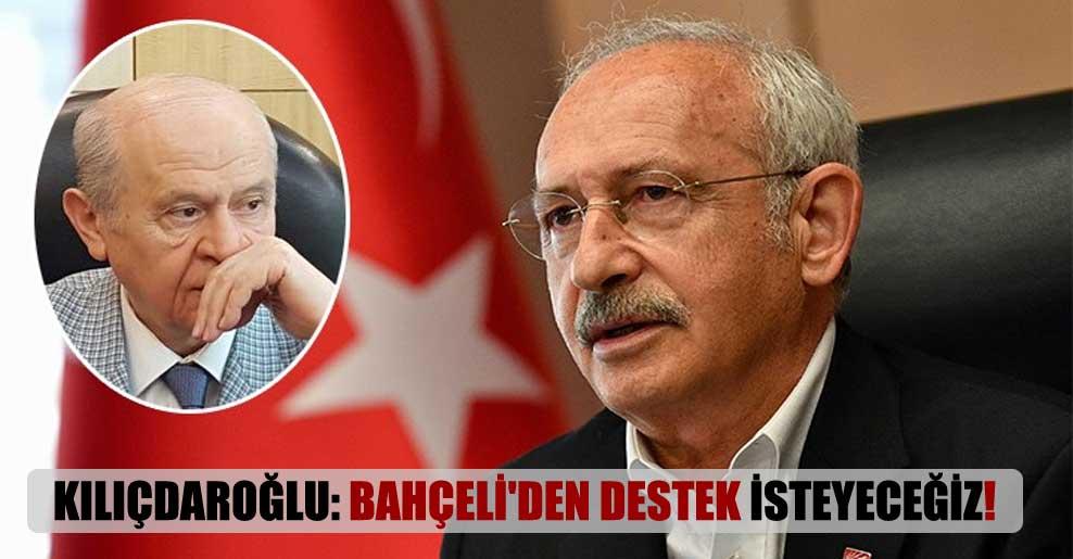 Kılıçdaroğlu: Bahçeli'den destek isteyeceğiz!