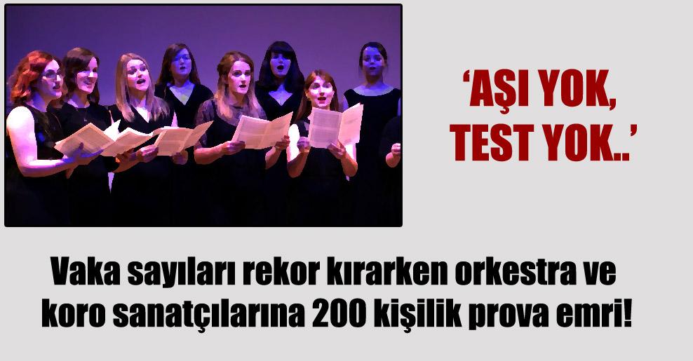 Vaka sayıları rekor kırarken orkestra ve koro sanatçılarına 200 kişilik prova emri!
