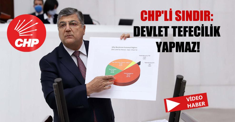 CHP'li Sındır: Devlet tefecilik yapmaz!