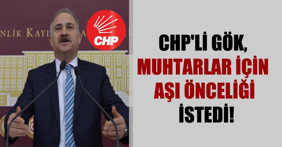 CHP'li Gök, muhtarlar için aşı önceliği istedi!