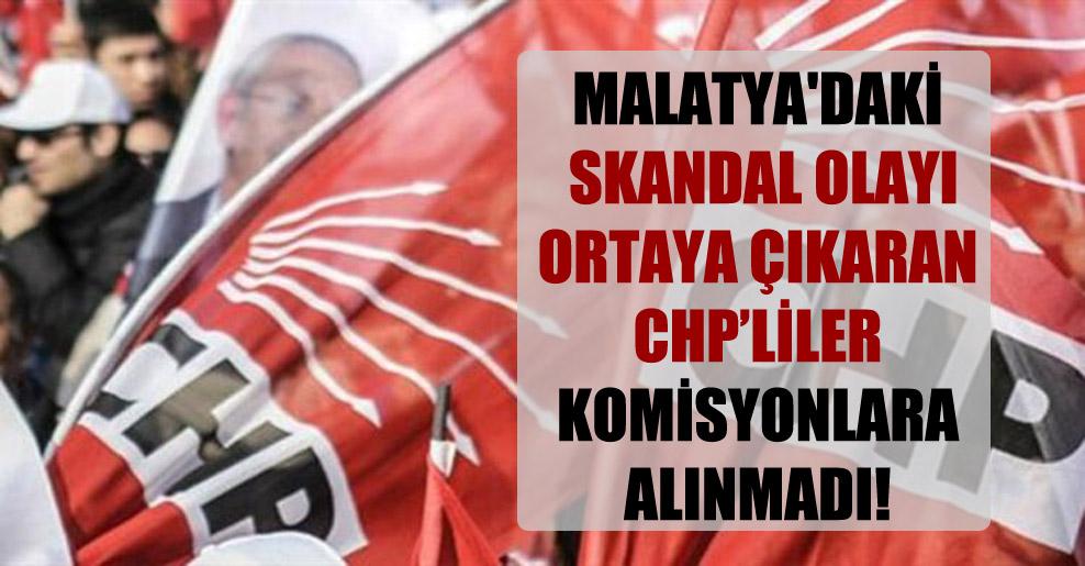 Malatya'daki skandal olayı ortaya çıkaran CHP'liler komisyonlara alınmadı!