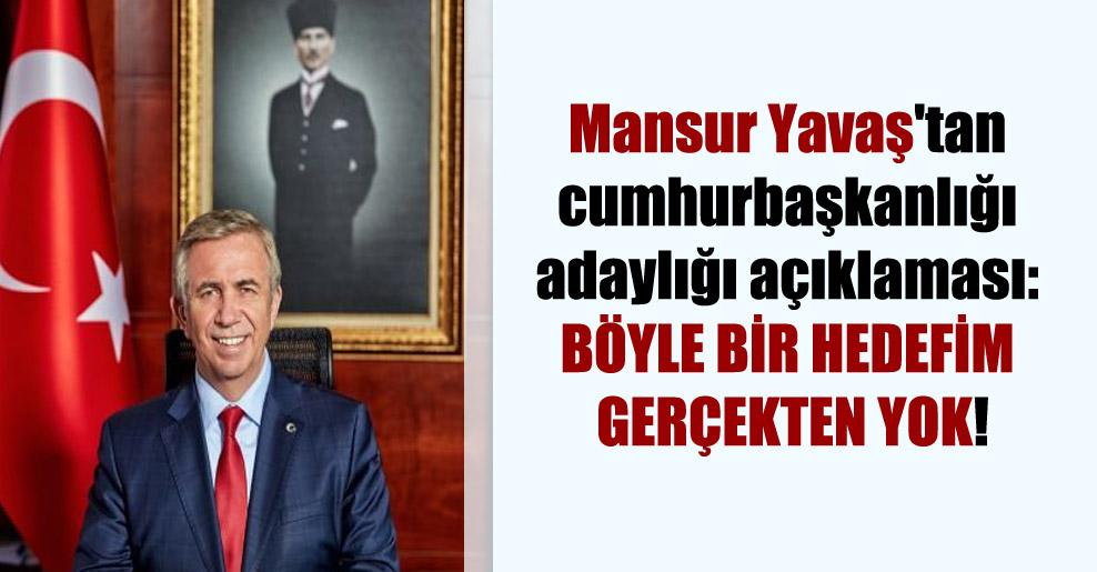 Mansur Yavaş'tan cumhurbaşkanlığı adaylığı açıklaması: Böyle bir hedefim gerçekten yok!
