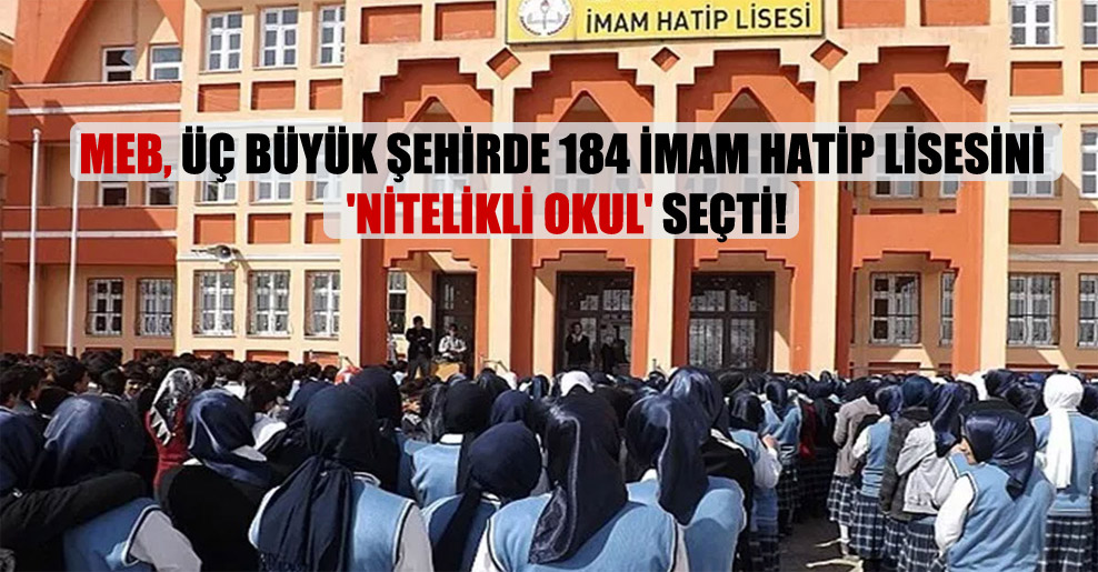 MEB, üç büyük şehirde 184 imam hatip lisesini 'nitelikli okul' seçti!