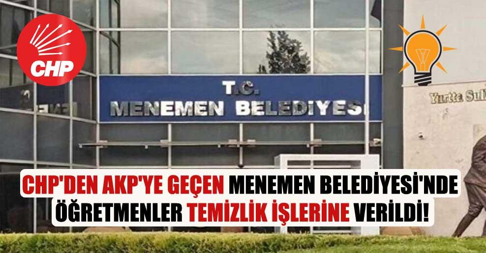 CHP'den AKP'ye geçen Menemen Belediyesi'nde öğretmenler temizlik işlerine verildi!