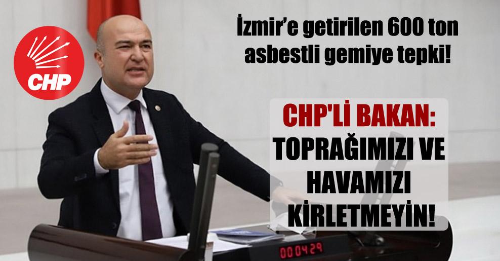 İzmir'e getirilen 600 ton asbestli gemiye tepki! CHP'li Bakan: Toprağımızı ve havamızı kirletmeyin!