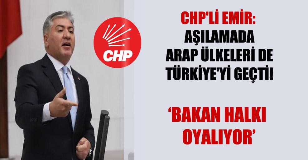 CHP'li Emir: Aşılamada Arap ülkeleri de Türkiye'yi geçti!