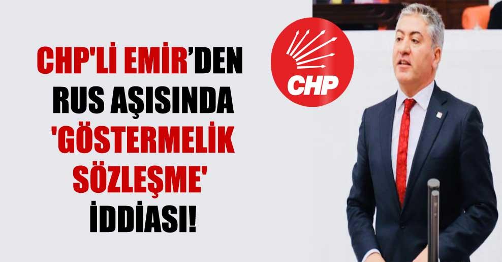 CHP'li Emir'den Rus aşısında 'göstermelik sözleşme' iddiası!