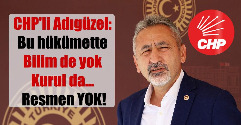 CHP'li Adıgüzel: Bu hükümette Bilim de yok Kurul da… Resmen YOK!