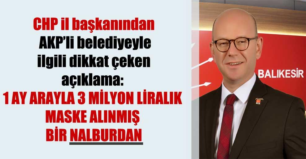 CHP il başkanından AKP'li belediyeyle ilgili dikkat çeken açıklama: 1 ay arayla 3 milyon liralık maske alınmış bir nalburdan