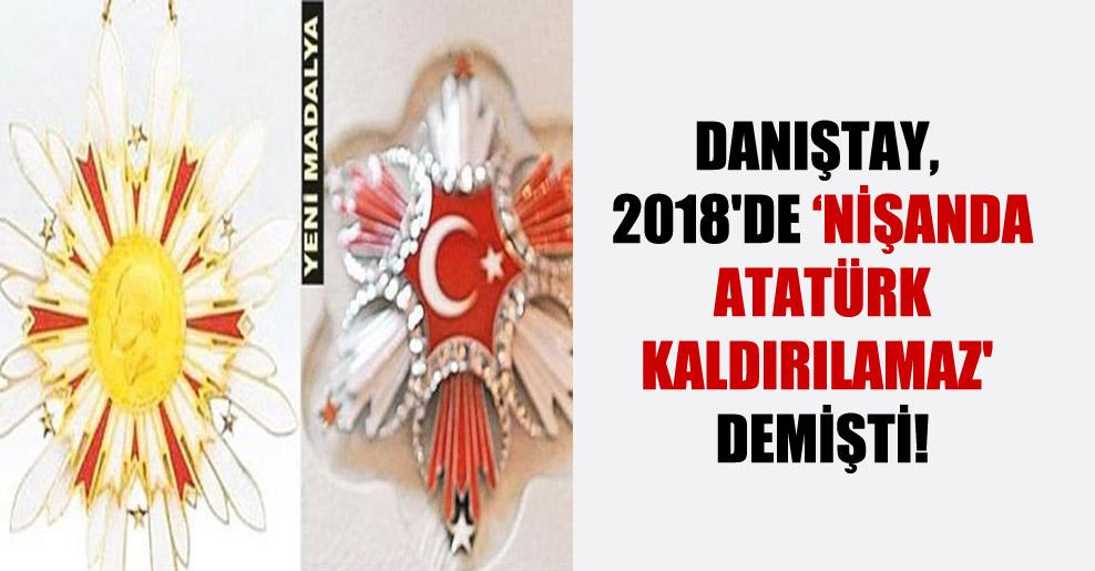 Danıştay, 2018'de 'Nişanda Atatürk kaldırılamaz' demişti!