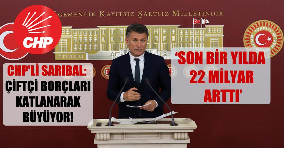 CHP'li Sarıbal: Çiftçi borçları katlanarak büyüyor!