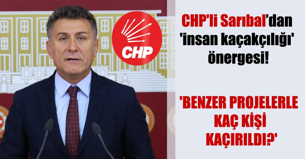 CHP'li Sarıbal'dan 'insan kaçakçılığı' önergesi!  'Benzer projelerle kaç kişi kaçırıldı?'