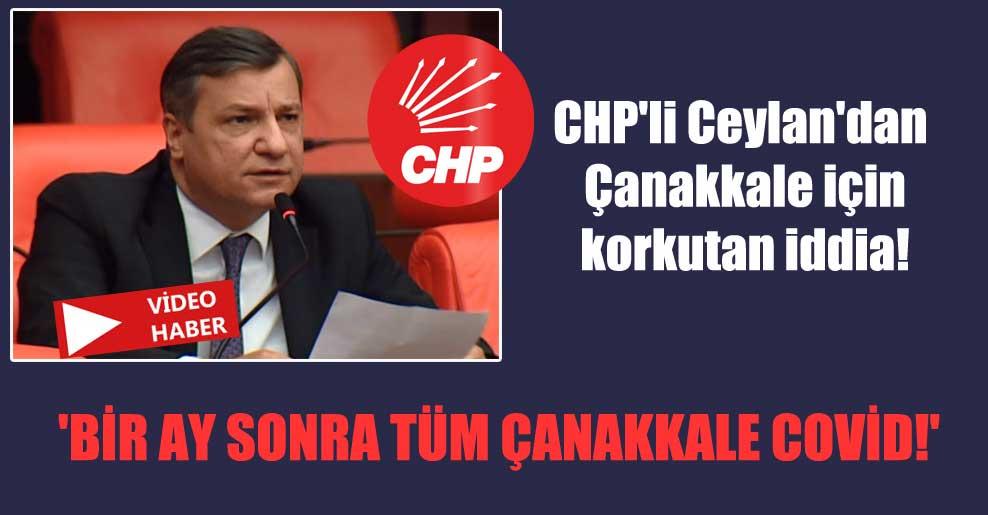 CHP'li Ceylan'dan Çanakkale için korkutan iddia! 'Bir ay sonra tüm Çanakkale Covid!'