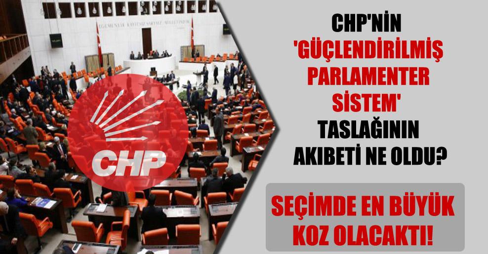 CHP'nin 'güçlendirilmiş parlamenter sistem' taslağının akıbeti ne oldu?