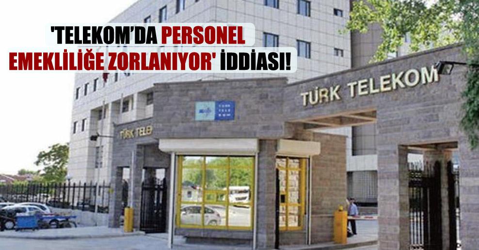 'Telekom'da personel emekliliğe zorlanıyor' iddiası!
