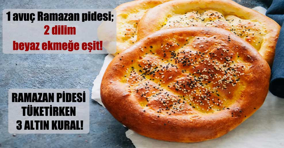 1 avuç Ramazan pidesi; 2 dilim beyaz ekmeğe eşit!