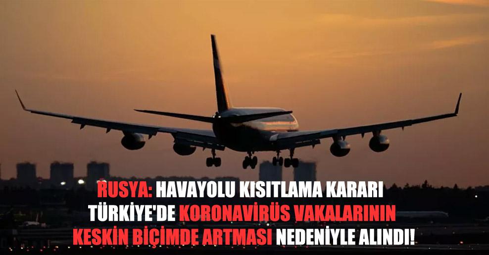 Rusya: Havayolu kısıtlama kararı Türkiye'de Koronavirüs vakalarının keskin biçimde artması nedeniyle alındı!