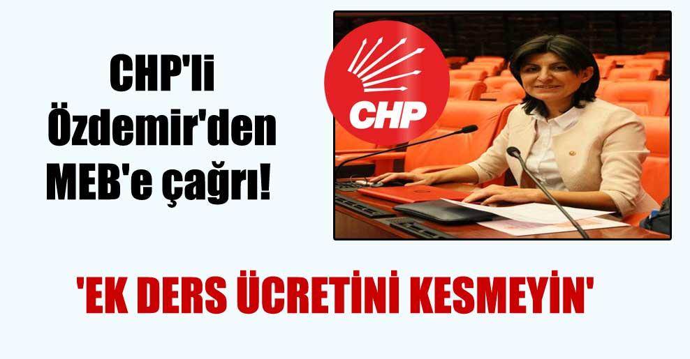 CHP'li Özdemir'den MEB'e çağrı! 'Ek ders ücretini kesmeyin'