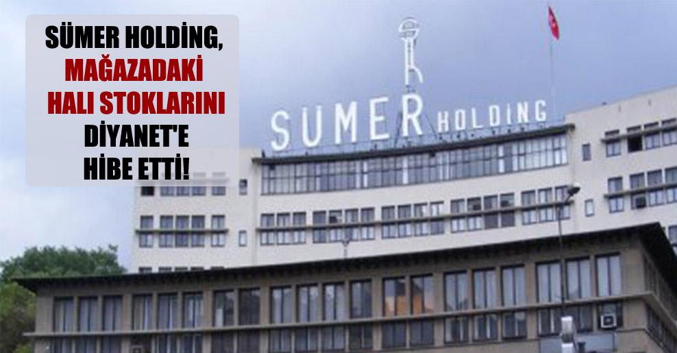 Sümer Holding, mağazadaki halı stoklarını Diyanet'e hibe etti!