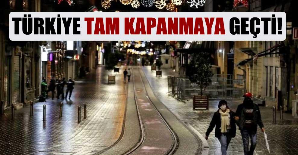 Türkiye tam kapanmaya geçti!