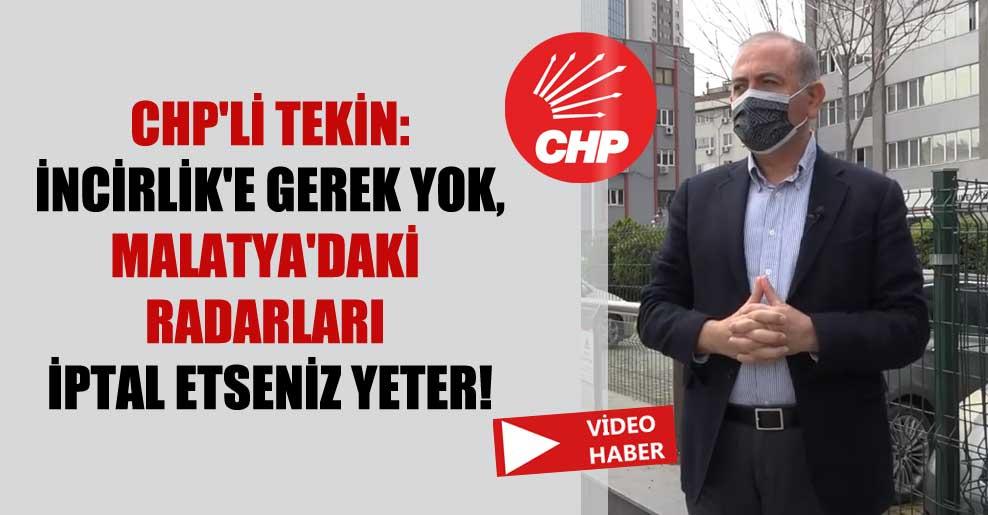 CHP'li Tekin: İncirlik'e gerek yok, Malatya'daki radarları iptal etseniz yeter!