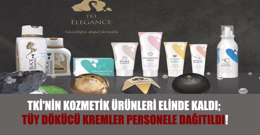 TKİ'nin kozmetik ürünleri elinde kaldı; tüy dökücü kremler personele dağıtıldı!