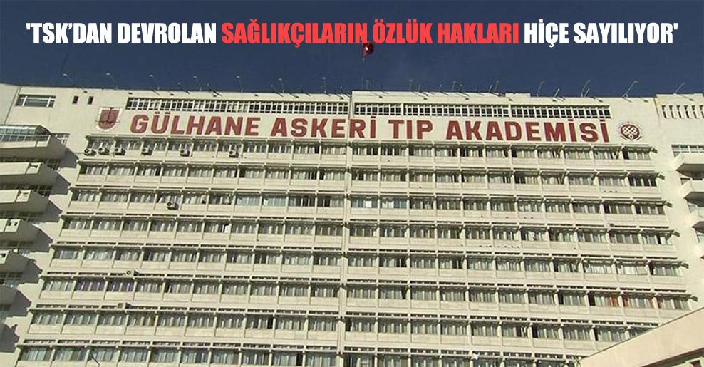 'TSK'dan devrolan sağlıkçıların özlük hakları hiçe sayılıyor'