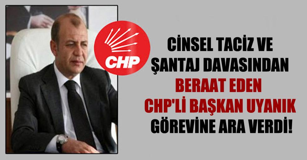 Cinsel taciz ve şantaj davasından beraat eden CHP'li Başkan Uyanık görevine ara verdi!