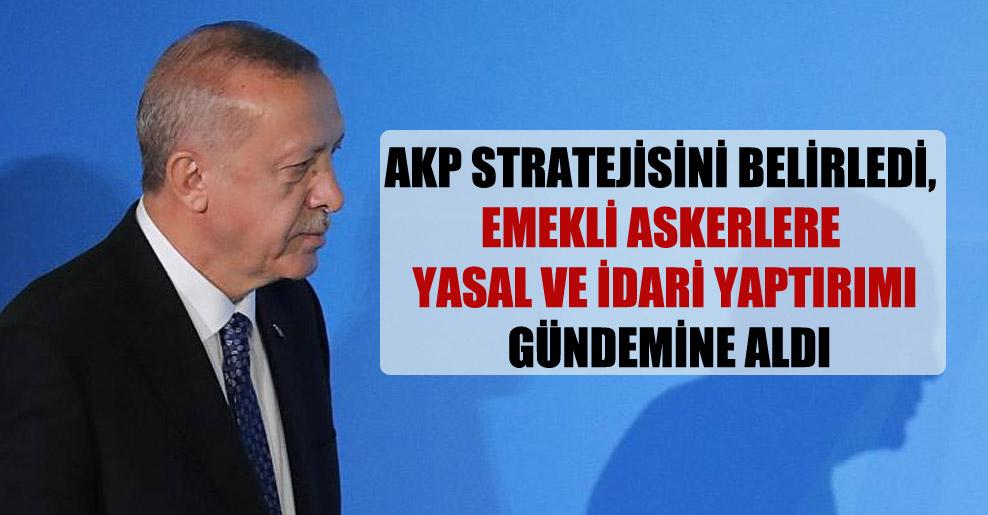 AKP stratejisini belirledi, emekli askerlere yasal ve idari yaptırımı gündemine aldı
