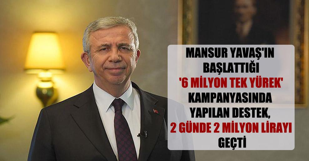 Mansur Yavaş'ın başlattığı '6 Milyon Tek Yürek' kampanyasında yapılan destek, 2 günde 2 milyon lirayı geçti