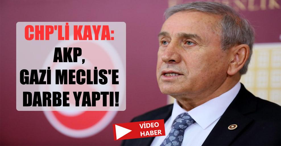 CHP'li Kaya: AKP, Gazi Meclis'e darbe yaptı!