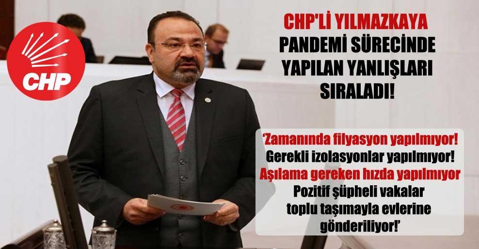 CHP'li Yılmazkaya pandemi sürecinde yapılan yanlışları sıraladı!