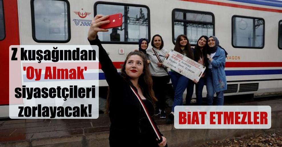 Z kuşağından 'Oy Almak' siyasetçileri zorlayacak!