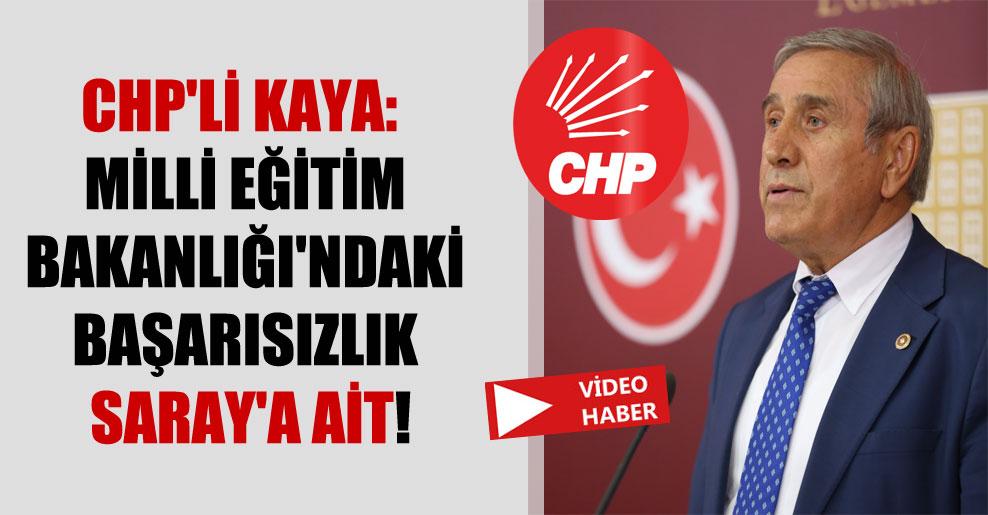CHP'li Kaya: Milli Eğitim Bakanlığı'ndaki başarısızlık Saray'a ait!