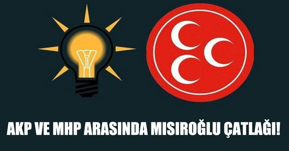 AKP ve MHP arasında Mısıroğlu çatlağı!