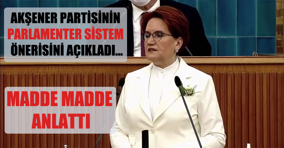 Akşener partisinin parlamenter sistem önerisini açıkladı…