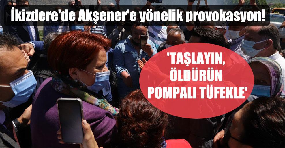 İkizdere'de Akşener'e yönelik provokasyon! 'Taşlayın, öldürün pompalı tüfekle'