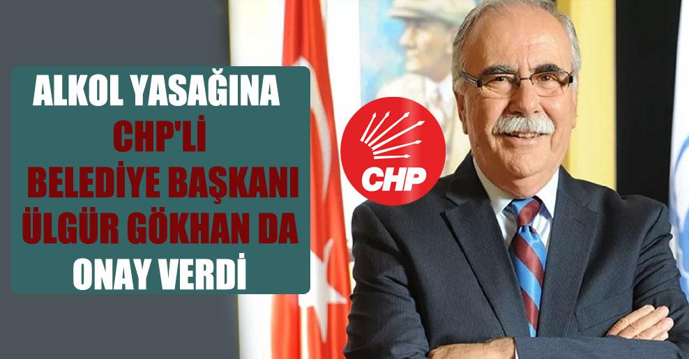 Alkol yasağına CHP'li belediye başkanı Ülgür Gökhan da onay verdi