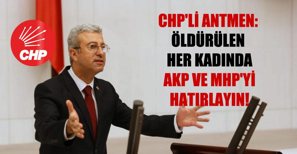 CHP'li Antmen: Öldürülen her kadında AKP ve MHP'yi hatırlayın!