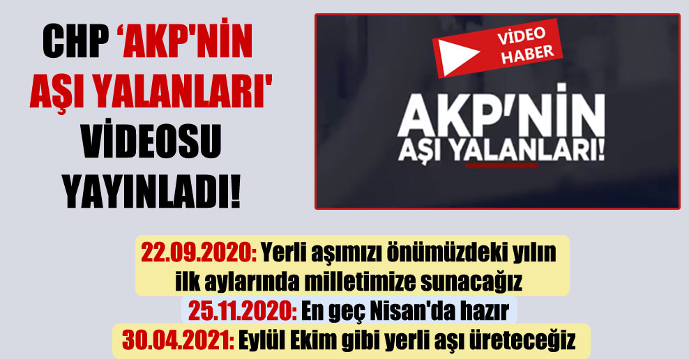 CHP 'AKP'nin aşı yalanları' videosu yayınladı!