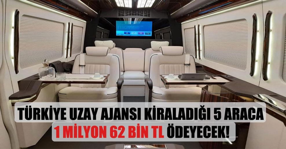Türkiye Uzay Ajansı kiraladığı 5 araca 1 milyon 62 bin TL ödeyecek!