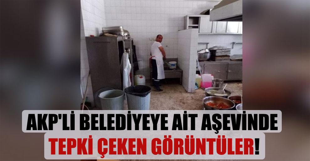 AKP'li belediyeye ait aşevinde tepki çeken görüntüler!