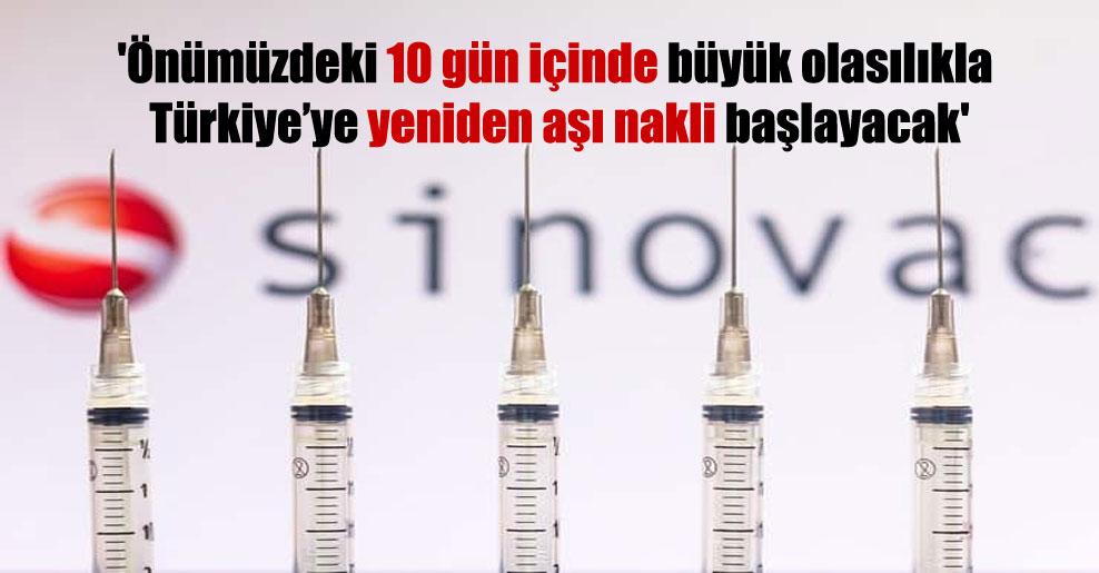 'Önümüzdeki 10 gün içinde büyük olasılıkla Türkiye'ye yeniden aşı nakli başlayacak'