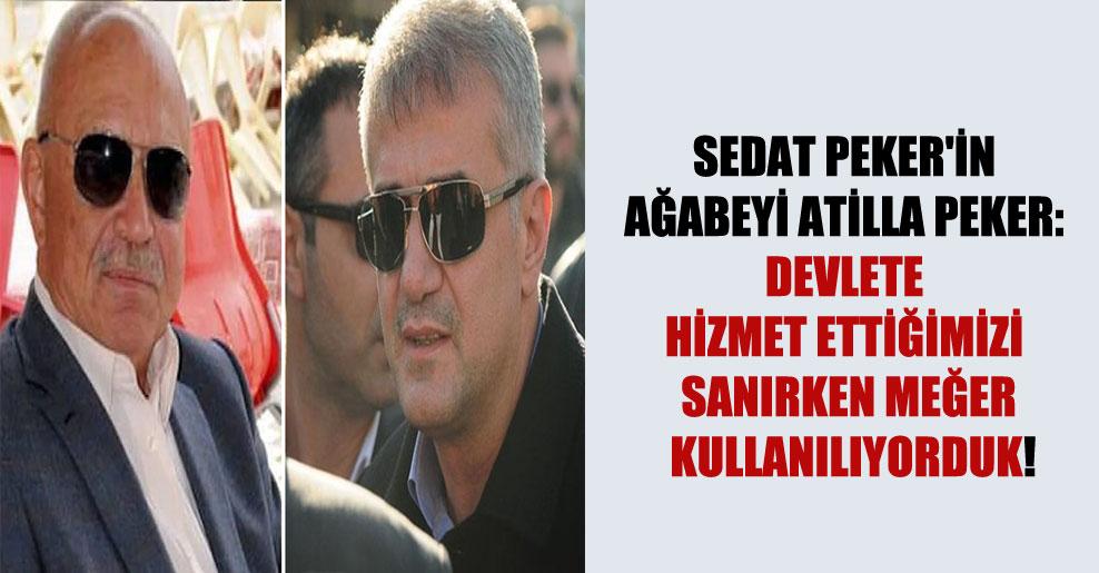 Sedat Peker'in ağabeyi Atilla Peker: Devlete hizmet ettiğimizi sanırken meğer kullanılıyorduk!