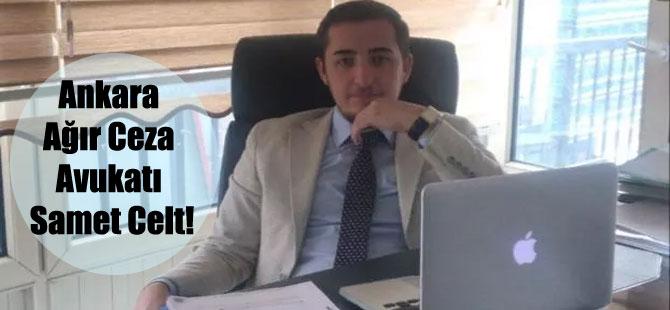 Ankara Ağır Ceza Avukatı Samet Celt!