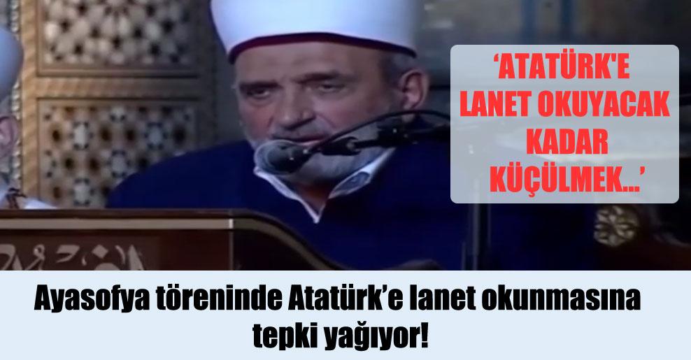 Ayasofya töreninde Atatürk'e lanet okunmasına tepki yağıyor!