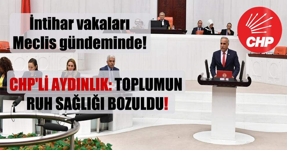 İntihar vakaları Meclis gündeminde! CHP'li Aydınlık: Toplumun ruh sağlığı bozuldu!